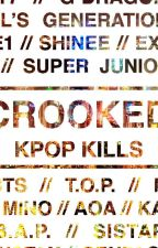 CROOKED : Kpop kills (English) by SamHellnoyoudidnt
