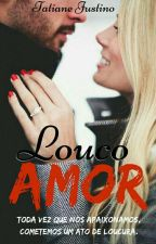 Louco Amor ( Completo ✔️)  by tatiane1372