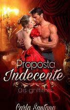 Proposta Indecente ( livro 1 ) Série os Griffiths by CarlaSantana042