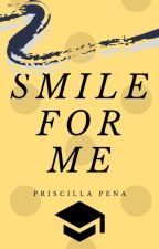 Smile For Me (Student/Teacher) by PriscillaPenaIsCool