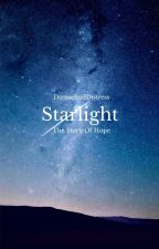 Starlight; The Story Of Hope by DamselindDistress