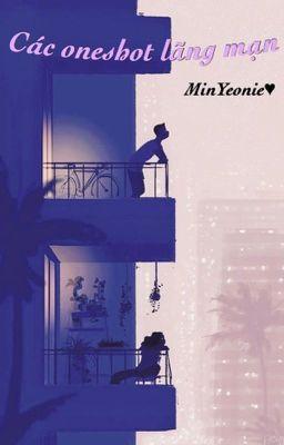 Đọc truyện Các oneshot lãng mạn _ MinYeonie