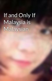 If and Only If Malaysia is Malaysian by JenniferSohWen