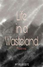 Poems: Life In A Wasteland by PrincessRc