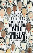 Somos las nietas de las brujas que no pudisteis quemar|Feminismo♀ by AntiTodo