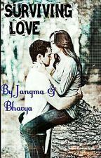 Surviving Love {Completed ✔} by Bhavya_sandhir