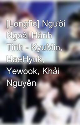 [Longfic] Người Ngoài Hành Tinh - KyuMin, HaeHyuk, Yewook, Khải Nguyên