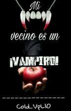 Mi vecino es un ¡vampiro!  by VpLove10