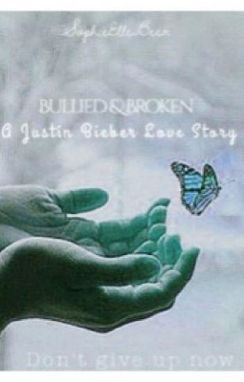 Bullied & Broken - A Justin Bieber love story.
