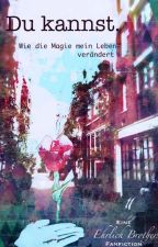 Du kannst. - Wie die Magie mein Leben verändert (Ehrlich Brothers Fanfiction) by celineschreibt