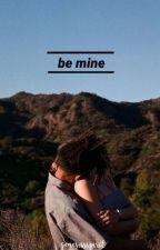 Be Mine by GrayQuiTwerke