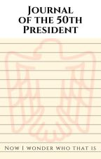 Journal of the 50th President by thatlegend27