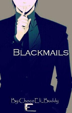 Blackmails by ChocoEli_Buddy