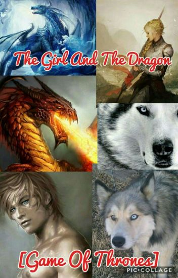 The Girl And The Dragon [Game Of Thrones Fanfic] - IcyBlue