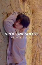 kpop oneshots • book 2 ✅ by _bunnyboy