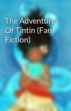 The Adventures Of Tintin (Fan Fiction) by Lilly782