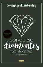 ? Concurso Diamantes do Wattys ? by concursodiamantes