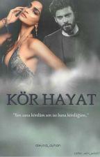 Kör Hayat by aleyna_ayhan