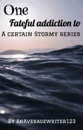 One Fateful Addiction To A Certain Stormy Series - Storm and Silence FanFiction by AnAverageWriter123