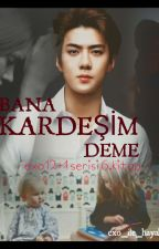 BANA KARDEŞİM DEME(SEHUN) by exo_ile_hayal_et_
