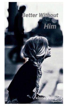 Better Without Him- A Teen Fiction/Romance by EiivaSimk