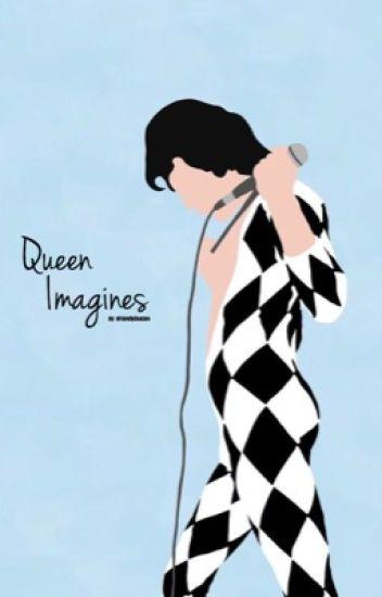Queen Imagines - jen ☀️ - Wattpad