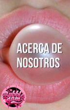 Acerca de Nosotros  by FamiliaBubble_Gum