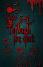 Through the dark by mia_just_mia