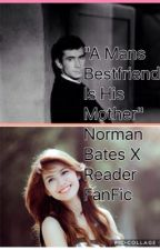 """A Boys Best Friend is His Mother"" Norman Bates x Reader Fanfic by XxOcean_BreezexX"