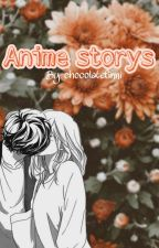 Anime Storys by chocolatefinni