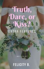 Truth, Dare, or Kiss? Extra Features by felicity202