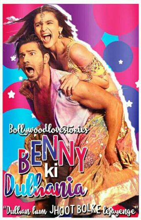 Benny ki Dulhania [Coming Summer 2017] by BollywoodLoveStories
