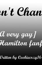 Don't change- a very gay hamilton fanfic by Cookiecrzy16