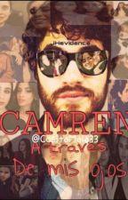 """CAMREN """"A través de mis ojos"""" by CositaMala33"""