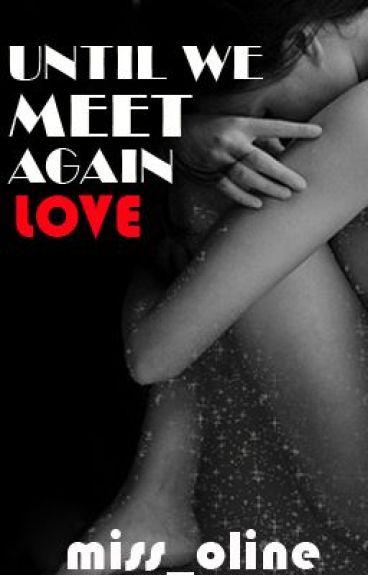 Until We Meet Again Love
