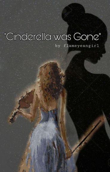 CINDERELLA WAS GONE (EDITING!)