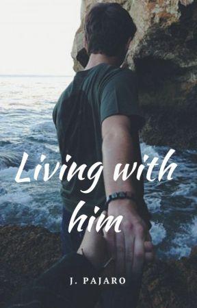   Living with him   [#Wattys2017] by Jazminepajar