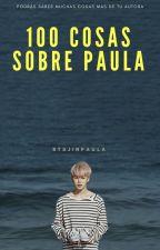100 Cosas Sobre Paula. by BTSJinPaula