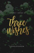 Three Wishes-LEGACY 6 by HopelessPen