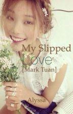 My Slipped Love [Mark Tuan] by AlyssaRiordinary