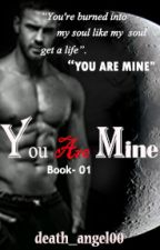 You Are Mine (ReWritten)  by death_angel00