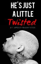 He's Just A Little Twisted  by breezyskonfuzed