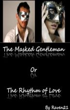 The Masked Gentleman or The Rhythm of Love (Student/Teacher) {Completed} by Rae1895