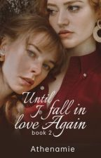 Until I Fall In Love Again book 2 GxG(RUN TO YOU book1) by athenamie