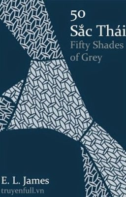 Đọc truyện 50 SẮC THÁI - FIFTY SHADES OF GREY-E. L. James
