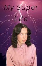 My Super Life (Terminada) by LightNigh1902