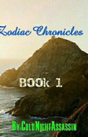 Zodiac Chronicles-Book 1 by ColdNightAssassin