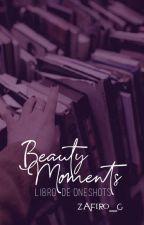 BEAUTY MOMENTS | Libro de ONE SHOTS | LS by Zafiro_G