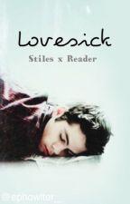 Lovesick - Stiles Stilinski x Reader by ephowlter_