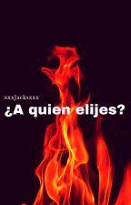 A quien eliges corazón? by xxxJacksxxx